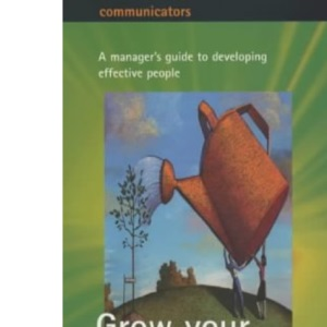 Grow your own Achievers: A manager's guide to developing effective people: The Manager's Guide to Building Effective People