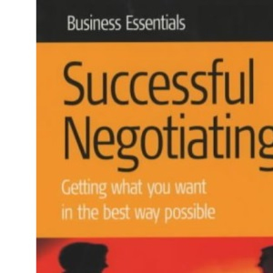 Successful Negotiating: Getting what you want in the best way possible (Business Essentials S.)