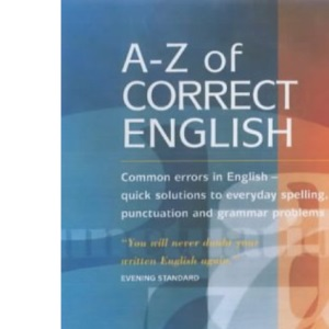 A-Z Of Correct English 2e: Common errors in English - quick solutions to everyday spelling, punctuation and grammar problems: Common Errors in English ... Punctuation and Grammar Solutions (How to)