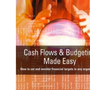 Cash Flows and Budgeting Made Easy: How to Monitor Financial Targets in Any Organisation