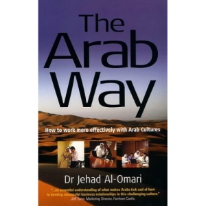 The Arab Way: How to Work More Effectively with Arab Cultures (Working with Other Cultures)