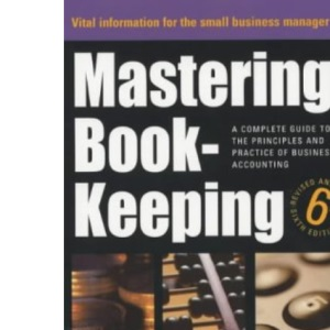 Mastering Book-keeping: A Step-by-step Guide to the Principles and Practice of Business Accounting (How to)