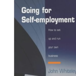 Going for Self-employment: How to Set Up and Run Your Own Business