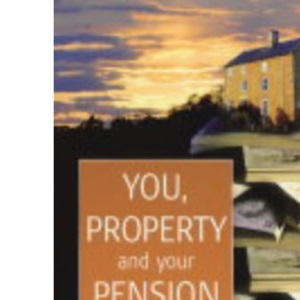 You, Property & Your Pension: Using Bricks and Mortar as the Safe Route to a Secure Retirement