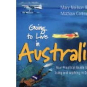 Going to Live in Australia: Your Practical Guide to Living and Working in Oz