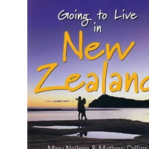 Going to Live In New Zealand: Your Practical Guide to Life and Work in the Other Down Under...
