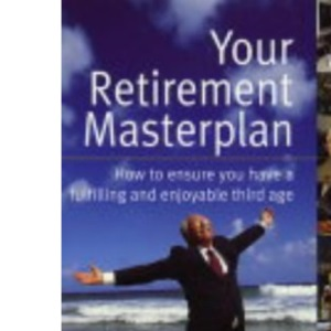 Your Retirement Masterplan: How to Ensure You Have a Fufilling and Enjoyable Third Age