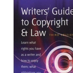 Writers' Guide to Copyright and Law: Learn What Rights You Have as a Writer and How to Enjoy Them; What Obligations You Have, and How to Comply With Them