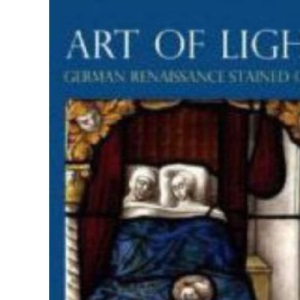 Art of Light: German Renaissance Stained Glass (National Gallery Publications)