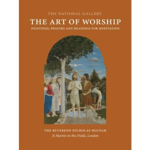 The Art of Worship: Paintings, Prayers, and Readings for Meditation (National Gallery London)