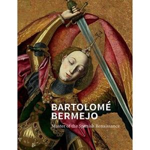 Bartolome Bermejo: Master of the Spanish Renaissance (National Gallery London Publications)