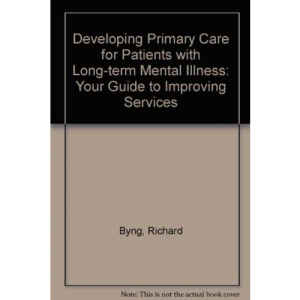 Developing Primary Care for Patients with Long-term Mental Illness: Your Guide to Improving Services