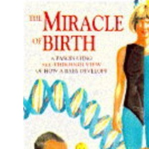 The Miracle of Birth (Human body books)