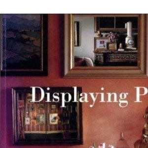 Displaying Pictures: A Complete Guide to Framing, Arranging and Lighting Paintings, Prints and Photographs (Mitchell Beazley Interiors S.)