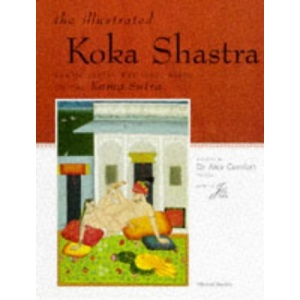 The Illustrated Koka Shastra: Erotic Indian Writings on Love, Based on the Kama Sutra