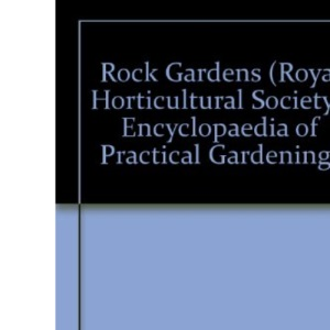 Rock Gardens (Royal Horticultural Society's Encyclopaedia of Practical Gardening S.)