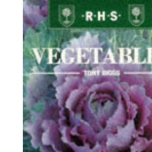Vegetables (The Royal Horticultural Society Encyclopaedia of Practical Gardening)