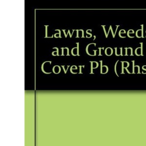 Lawns, Weeds and Ground Cover (The Royal Horticultural Society Encyclopaedia of Practical Gardening)