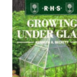 Growing Under Glass (The Royal Horticultural Society Encyclopaedia of Practical Gardening)