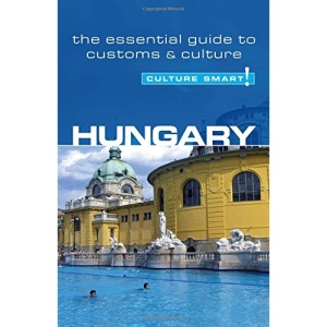 Hungary - Culture Smart! The Essential Guide to Customs & Culture