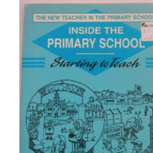 Inside the Primary School: Starting to Teach (New Teacher in the Primary School)