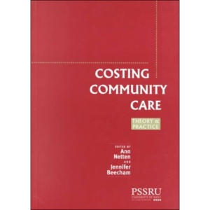 Costing Community Care: Theory and Practice (In Association with PSSRU (Personal Social Services Research Unit))