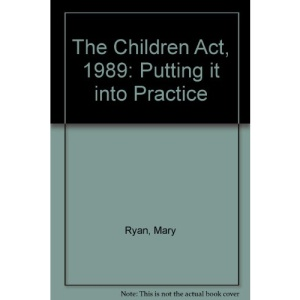 The Children Act, 1989: Putting it into Practice