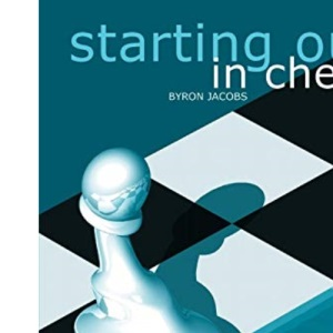 Starting Out in Chess (Everyman chess series)