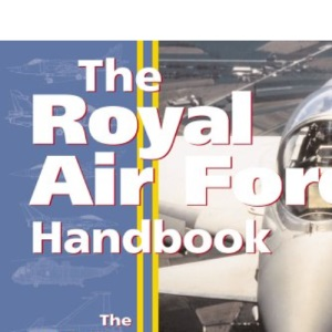 Royal Air Force Handbook: The Definitive Guide by the MoD