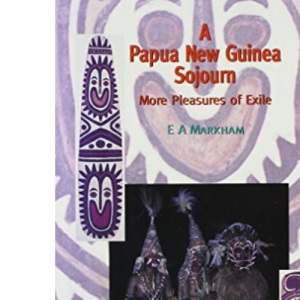 A Papua New Guinea Sojourn: More Pleasures of Exile