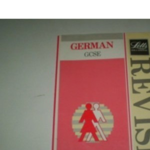 Revise German: Complete Revision Course for G.C.S.E. (Letts Study Aid)