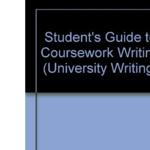Student's Guide to Coursework Writing (University Writing)