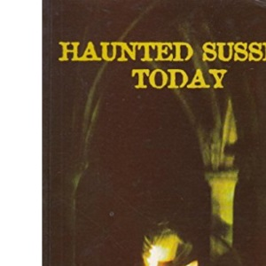 Haunted Sussex Today