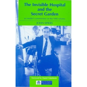 The Invisible Hospital and the Secret Garden: Insider's Commentary on the NHS Reforms