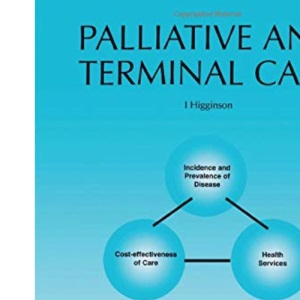 Health Care Needs Assessment: Palliative and Terminal Care - Second Series: The Epidemiologically Based Needs Assessment Reviews (Health care needs ... needs assessment reviews. Second series)
