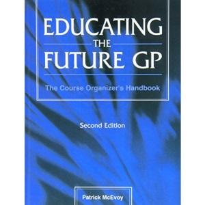 Educating the Future GP: The Course Organizer's Handbook
