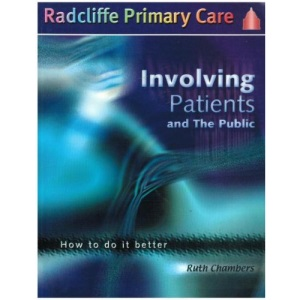 Involving Patients and the Public: How to Do it Better (Radcliffe primary care series)