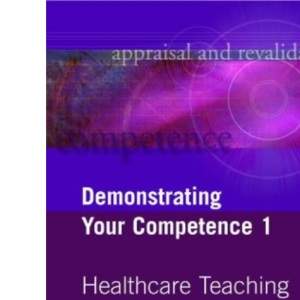 Demonstrating Your Competence: Healthcare Teaching v. 1 (Appraisal & Revalidation)