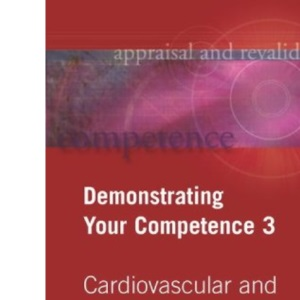 Demonstrating Your Competence: Cardiovascular and Neurological Conditions v. 3 (Appraisal & Revalidation)