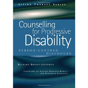 Counselling for Progressive Disability: Person-Centred Dialogues (Living therapy series)