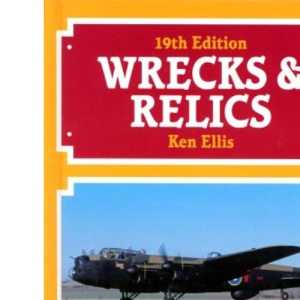 Wrecks and Relics: The Biennial Survey of Preserved, Instructional and Derelict Airframes in the U.K. and Eire