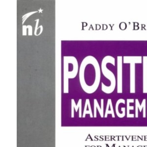 Positive Management: Assertiveness for Managers (People Skills for Professionals)