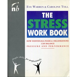 The Stress Work Book: How Individuals, Teams and Organisations Can Balance Pressure and Performance (People Skills for Professionals)