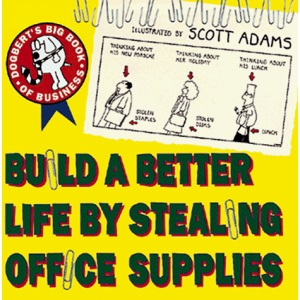 Build a Better Life by Stealing Office Supplies: Dogbert's Big Book of Business (Dogbert N' Dilbert's Humour at Work)
