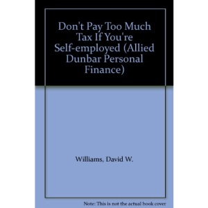 Don't Pay Too Much Tax If You're Self-employed (Allied Dunbar Personal Finance)