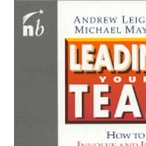 Leading Your Team: How to Involve and Inspire Teams (People Skills for Professionals)