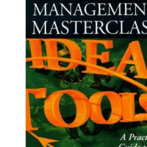 Management Masterclass: A Practical Guide to the New Realities of Business