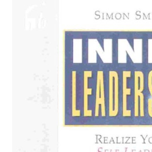 Inner Leadership: REALize Your Self-leading Potential (People Skills for Professionals)