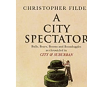 A City Spectator: Bulls, Bears, Booms and Boondoggles: As Chronicled in City & Suburban in The Spectator