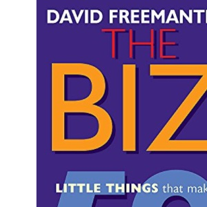 The Biz: 50 Little Things That Make a Big Difference to Motivate Your Team: 50 Little Thins to Make a Big Difference to Motivation and Team Leadership
